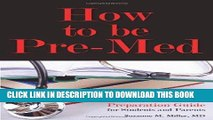 Read Now How to Be Pre-Med: A Harvard MD s Medical School Preparation Guide for Students and