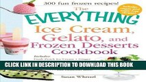 Ebook The Everything Ice Cream, Gelato, and Frozen Desserts Cookbook: Includes Fresh Peach Ice