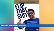 GET PDF  Flip That Sh!t: How to Make Money from Garage Sales, Thrift Stores, and Pawn Shops  BOOK