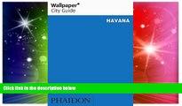 Must Have  Wallpaper* City Guide Havana 2014 (Wallpaper City Guides)  Full Ebook