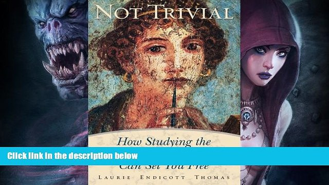 FREE PDF  Not Trivial: How Studying the Traditional Liberal Arts Can Set You Free  FREE BOOOK