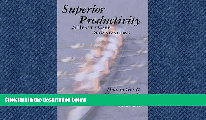 Read Superior Productivity in Health Care Organizations FullOnline