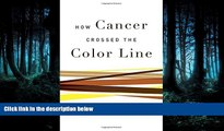 Read How Cancer Crossed the Color Line FreeOnline