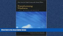 Read Transforming Madness: New Lives for People Living with Mental Illness FullOnline Ebook