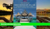 Full Online [PDF]  Belize - The Cayes: Ambergis Caye, Caye Caulker, the Turneffe Islands   Beyond