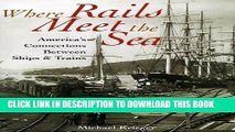 Best Seller Where Rails Meet the Sea: America s Connections Between Ships and Trains Free Read