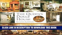 Ebook The Queen s Dolls  House: A Dollhouse Made for Queen Mary Free Read