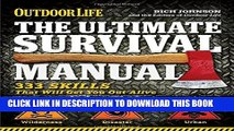 Read Now The Ultimate Survival Manual (Outdoor Life): 333 Skills that Will Get You Out Alive