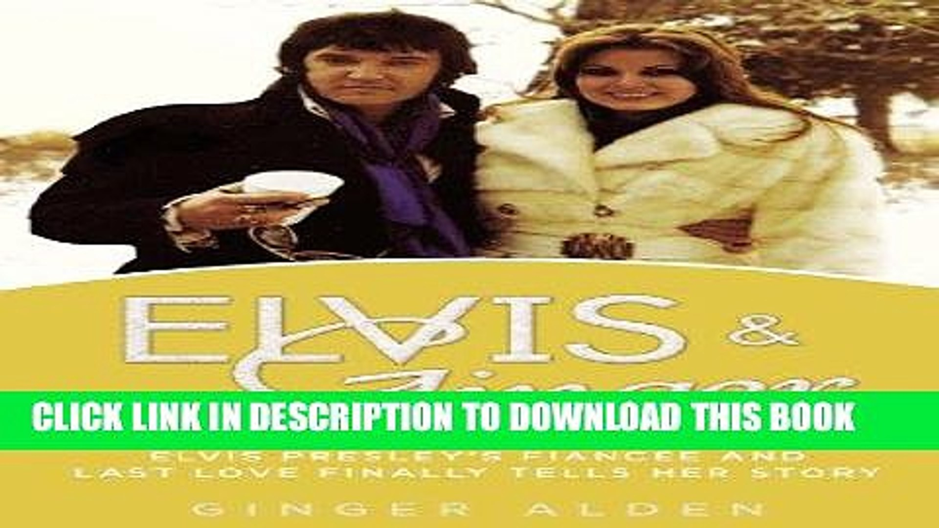[READ] EBOOK Elvis and Ginger: Elvis Presley s Fiancée and Last Love Finally Tells Her Story BEST