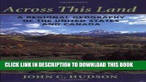 Ebook Across This Land: A Regional Geography of the United States and Canada (Creating the North