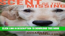 [READ] EBOOK Scent of the Missing: Love and Partnership with a Search-and-Rescue Dog ONLINE