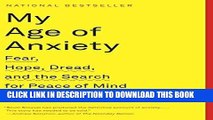 [FREE] EBOOK My Age of Anxiety: Fear, Hope, Dread, and the Search for Peace of Mind ONLINE