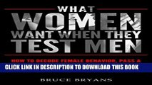 Read Now What Women Want When They Test Men: How To Decode Female Behavior, Pass A Woman s Tests,