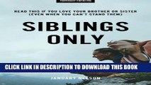 [PDF] Siblings Only: Read This If You Love Your Brother Or Sister (Even When You Can t Stand Them)