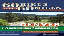 Read Now 60 Hikes Within 60 Miles: Denver and Boulder: Including Colorado Springs, Fort Collins,