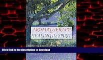 Best book  Aromatherapy for Healing the Spirit: Restoring Emotional and Mental Balance with