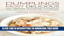 [PDF] Dumplings Most Delicious, The Ultimate Dumplings Cookbook: Packed with Over 25 Dumplings