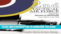 Ebook 2nd Tactical Air Force, Vol. 1: Spartan to Normandy, June 1943 to June 1944 Free Read