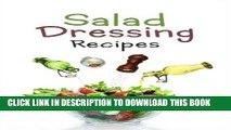 Ebook Salad Dressing Recipes: Top 50 Most Delicious Homemade Salad Dressings: [A Salad Dressing