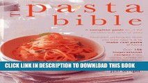 Ebook The Pasta Bible: A Complete Guide To All the Varieties and Styles of Pasta, with Over 150