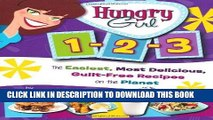 Ebook Hungry Girl 1-2-3: The Easiest, Most Delicious, Guilt-Free Recipes on the Planet Free Read