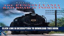 Best Seller The Pennsylvania Railroad in Indiana (Railroads Past and Present) Free Read