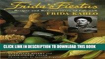 Ebook Frida s Fiestas: Recipes and Reminiscences of Life with Frida Kahlo Free Read