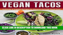 Ebook Vegan Tacos: Authentic and Inspired Recipes for Mexico s Favorite Street Food Free Read