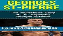 [PDF] Epub Georges St-Pierre: The Inspirational Story of UFC Superstar Georges St-Pierre (Georges