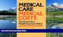 Read Medical Care, Medical Costs: The Search for a Health Insurance Policy FullBest Ebook