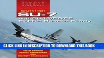 Best Seller Sukhoi Su-7 and Su17/20/22 Fighter Bomber Family: Famous Russian Aircraft Free Read