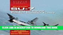 [PDF] FREE Sukhoi Su-7 and Su17/20/22 Fighter Bomber Family: Famous Russian Aircraft [Read] Full