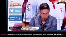 Samir Nasri : Ses incroyables révélations sur les méthodes de Pep Guardiola