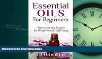 EBOOK ONLINE  Essential Oils For Beginners: Aromatherapy And Essential Oils: Aromatherapy Recipes