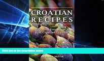 READ FULL  Croatian Recipes:  Croatian Food from a Real Croatian Grandma: Real Croatian Cuisine