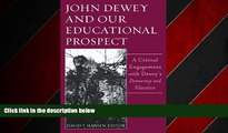 READ book  John Dewey And Our Educational Prospect: A Critical Engagement With Dewey s Democracy