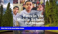 READ book  Fires in the Middle School Bathroom: Advice for Teachers from Middle Schoolers READ