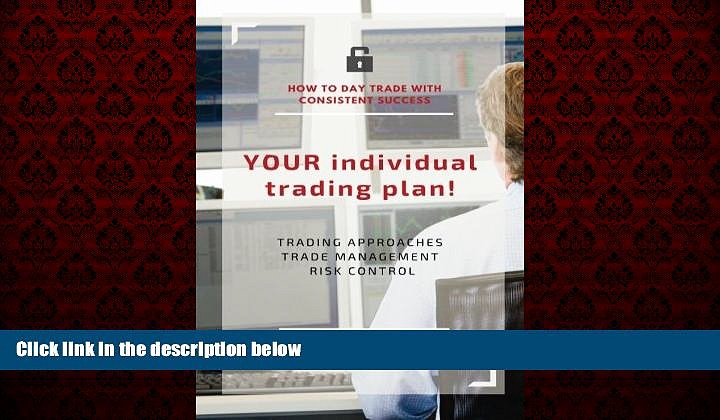 READ book  YOUR individual trading plan! How to day trade with consistent success: Trading