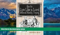 Big Deals  How to Live like a Lord Without Really Trying  Full Ebooks Best Seller