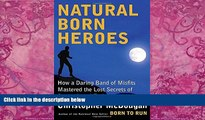 Big Deals  Natural Born Heroes: How a Daring Band of Misfits Mastered the Lost Secrets of Strength