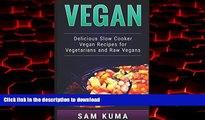 Buy book  Vegan: Delicious Slow Cooker Vegan Recipes for Vegetarians and Raw Vegans (A Vegan