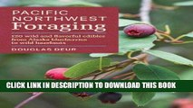 Best Seller Pacific Northwest Foraging: 120 Wild and Flavorful Edibles from Alaska Blueberries to