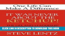 Best Seller It Was Never About the Ketchup!: The Life and Leadership Secrets of H. J. Heinz Free