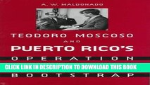 Best Seller Teodoro Moscoso and Puerto Rico s Operation Bootstrap Free Read