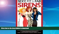 GET PDF  Sexy, Fit   Fab Sirens: A Sexy Collaboration of Fabulous Women Sharing Their Secrets to