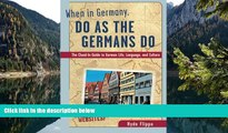 Best Deals Ebook  When in Germany, Do as the Germans Do: The Clued-In Guide to German Life,