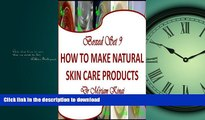 READ  Boxed Set 9 How to Make Natural Skin Care Products (How to Make Natural Skin Care Products