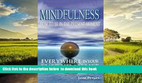 Read books  Mindfulness: How to Be in The Present Moment Everywhere in Your Everyday Life