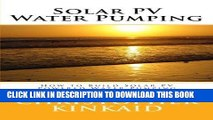 Read Now Solar PV Water Pumping: How to Build Solar PV Powered Water Pumping Systems for Deep