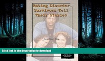 GET PDF  Eating Disorder Survivors Tell Their Stories (Teen Health Library of Eating Disorder